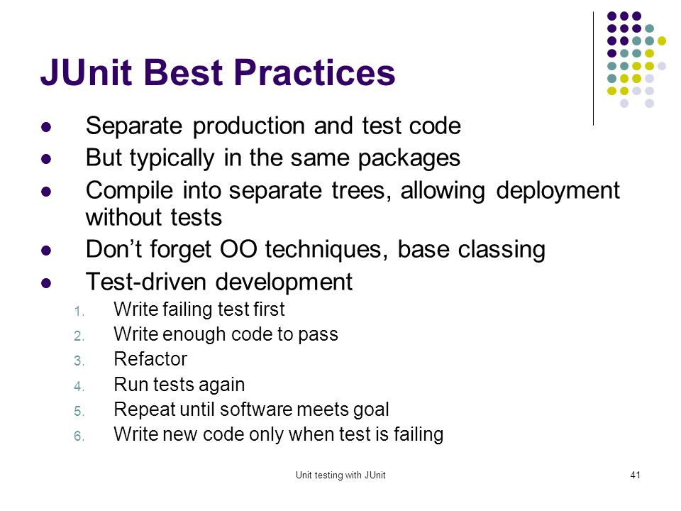 Unit testing with JUnit40 Test Suites import junit.framework.Test; import junit.framework.TestCase; import junit.framework.TestSuite; import example.SimpleTest; import example.HtmlDocumentTest; public class AllTests { static public Test suite() { TestSuite suite = new TestSuite(); suite.addTestSuite(SimpleTest.class); suite.addTestSuite(HtmlDocumentTest.class); return suite; } Demo
