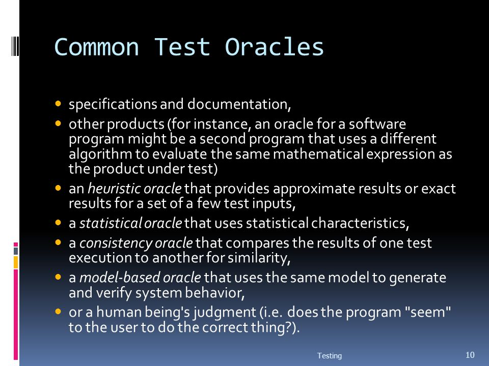 Common Test Oracles specifications and documentation, other products (for instance, an oracle for a software program might be a second program that us