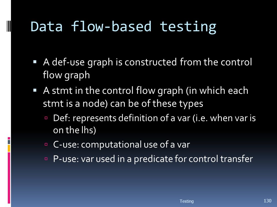 Data flow-based testing A def-use graph is constructed from the control flow graph A stmt in the control flow graph (in which each stmt is a node) can