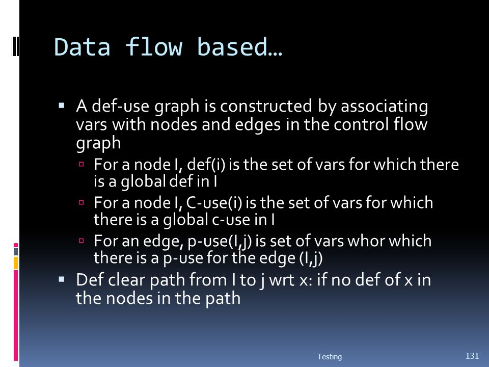 Data flow based… A def-use graph is constructed by associating vars with nodes and edges in the control flow graph For a node I, def(i) is the set of