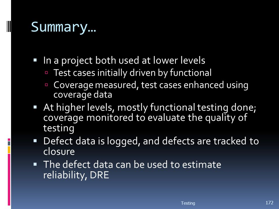 Summary… In a project both used at lower levels Test cases initially driven by functional Coverage measured, test cases enhanced using coverage data A