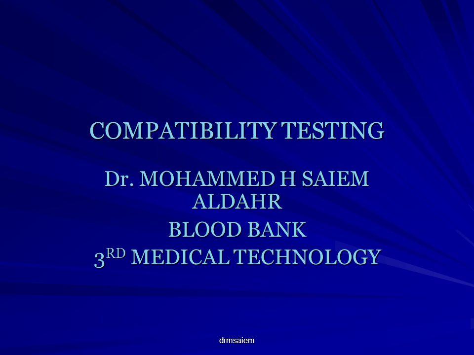drmsaiem COMPATIBILITY TESTING Dr. MOHAMMED H SAIEM ALDAHR BLOOD BANK 3 RD MEDICAL TECHNOLOGY