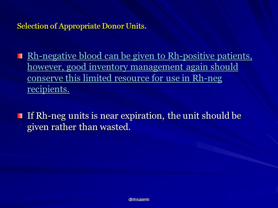 drmsaiem Selection of Appropriate Donor Units. Rh-negative blood can be given to Rh-positive patients, however, good inventory management again should