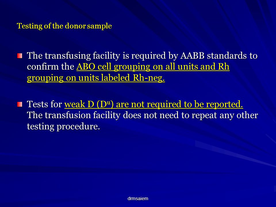 drmsaiem Testing of the donor sample The transfusing facility is required by AABB standards to confirm the ABO cell grouping on all units and Rh group