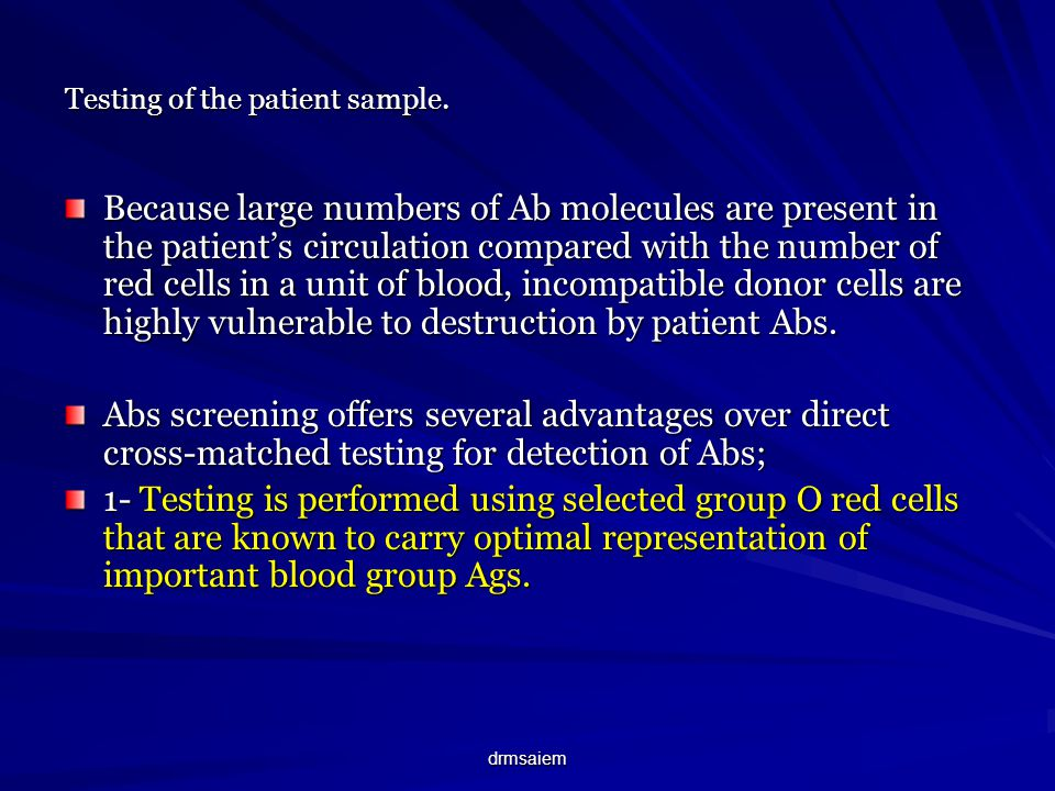 drmsaiem Testing of the patient sample. Because large numbers of Ab molecules are present in the patients circulation compared with the number of red