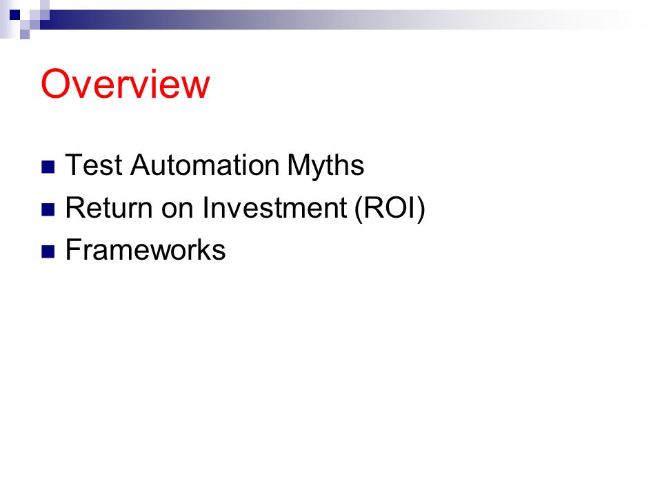 Resources Everything you want to know about Test Automation… by Brian Le Suer Managers Guide to GUI Test Automation by Yury Makedonov The ROI of Test Automation by Michael Kelly What is my ROI.