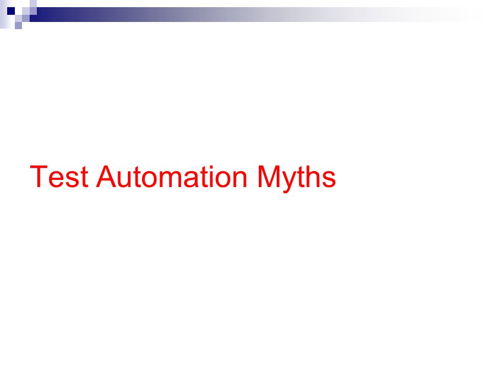 Myth #1 - Test Automation is simple, that every tester can do it This myth is promoted by the tool sales people.
