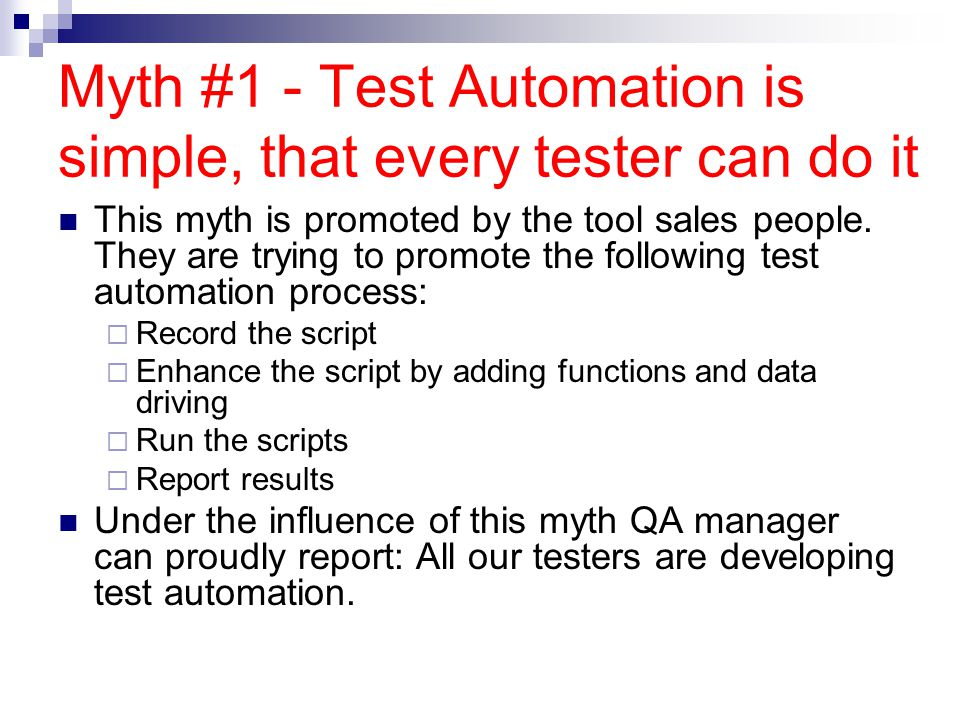 Reality - Test automation is a software development task Automation should be designed, developed and tested You need to have some kind of a programming background to implement test automation.