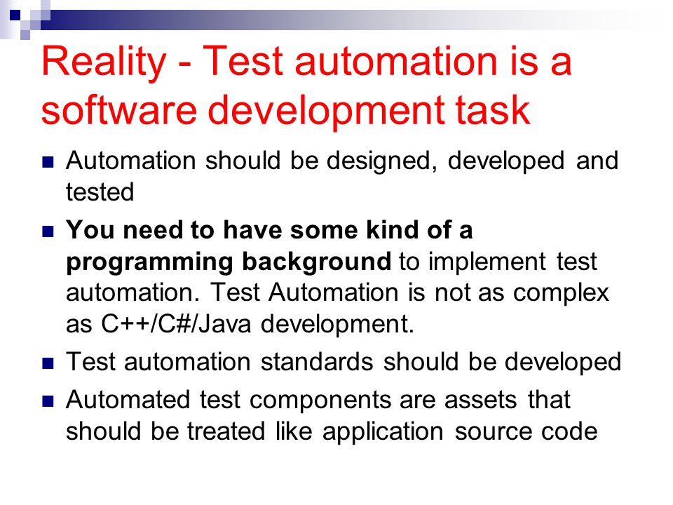 Myth #2 – Commercial test tools are expensive Under the influence of this myth some companies, especially the small ones: Try to develop their own test automation tools Use scripting languages like Perl and Ruby Use shareware test tools Do not consider test automation at all
