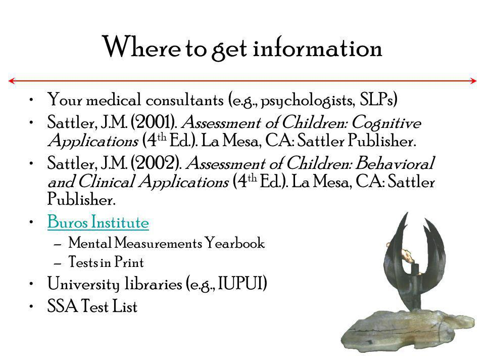 Where to get information Your medical consultants (e.g., psychologists, SLPs) Sattler, J.M. (2001). Assessment of Children: Cognitive Applications (4