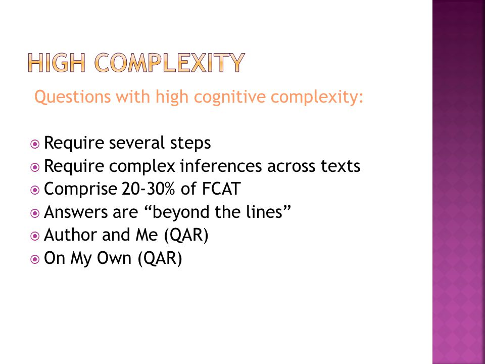 Questions with high cognitive complexity: Require several steps Require complex inferences across texts Comprise 20-30% of FCAT Answers are beyond the