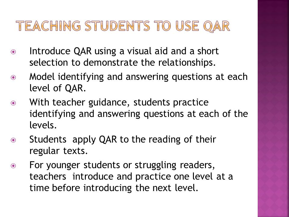 Introduce QAR using a visual aid and a short selection to demonstrate the relationships. Model identifying and answering questions at each level of QA