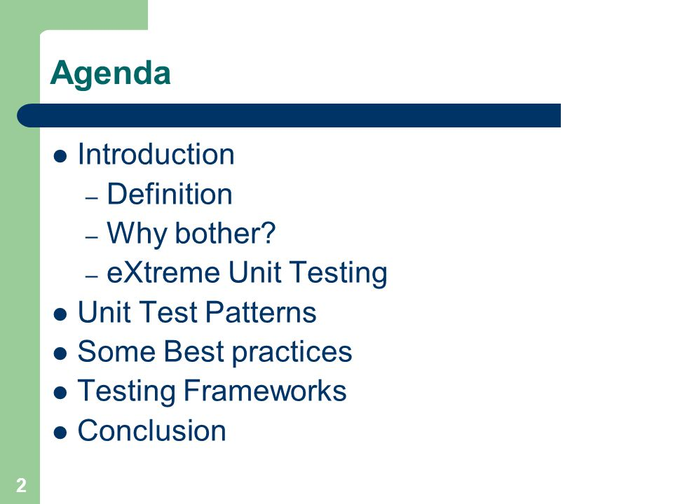 2 Agenda Introduction – Definition – Why bother? – eXtreme Unit Testing Unit Test Patterns Some Best practices Testing Frameworks Conclusion