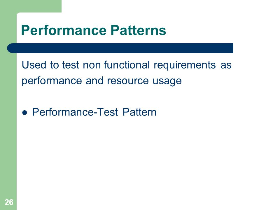 26 Performance Patterns Used to test non functional requirements as performance and resource usage Performance-Test Pattern