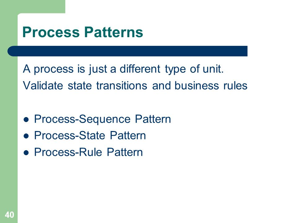 40 Process Patterns A process is just a different type of unit.