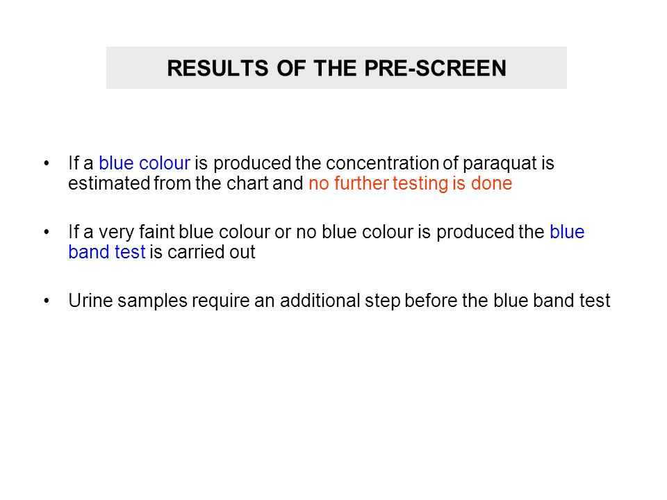 RESULTS OF THE PRE-SCREEN If a blue colour is produced the concentration of paraquat is estimated from the chart and no further testing is done If a v