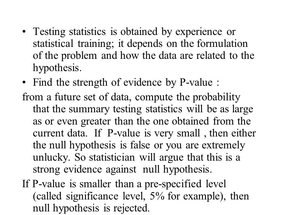 Testing statistics is obtained by experience or statistical training; it depends on the formulation of the problem and how the data are related to the hypothesis.