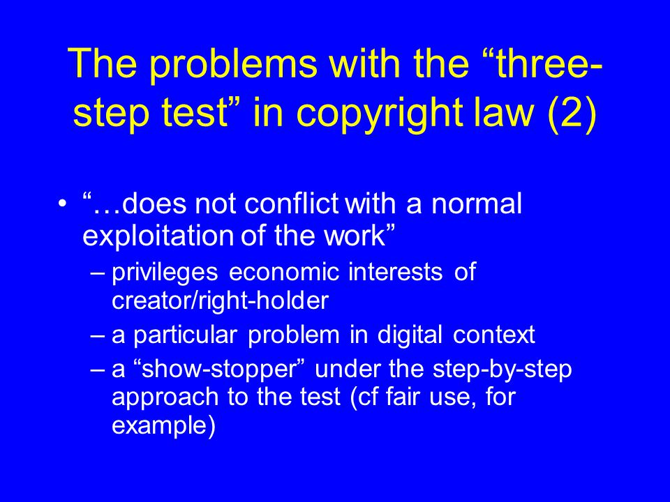 The problems with the three- step test in copyright law (3) …does not unreasonably prejudice the legitimate interests of the author [right holder].