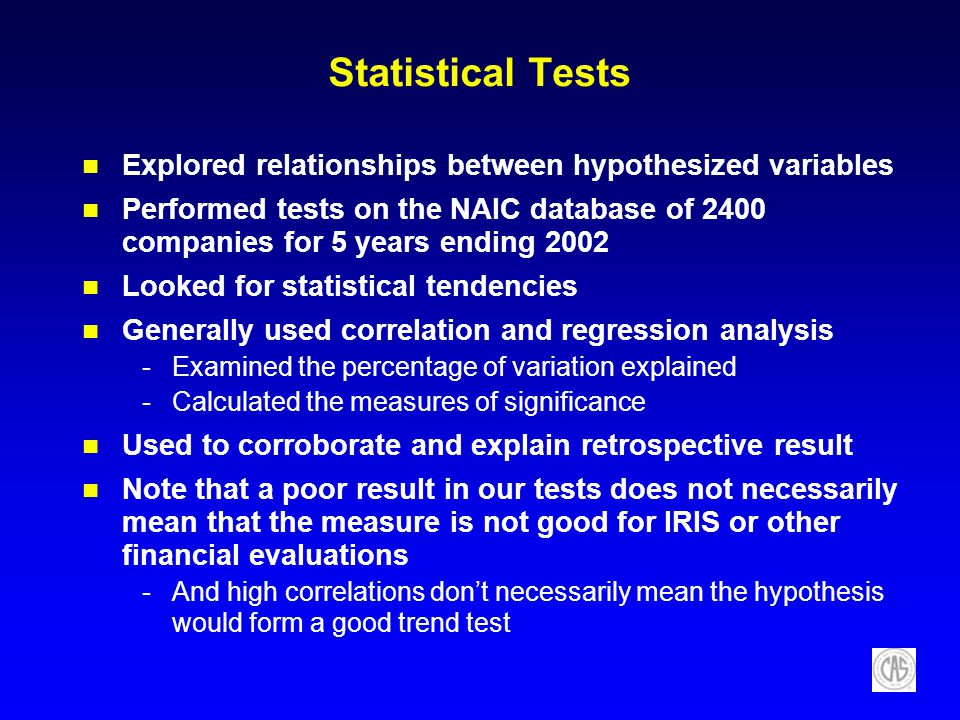 Statistical Tests Explored relationships between hypothesized variables Performed tests on the NAIC database of 2400 companies for 5 years ending 2002