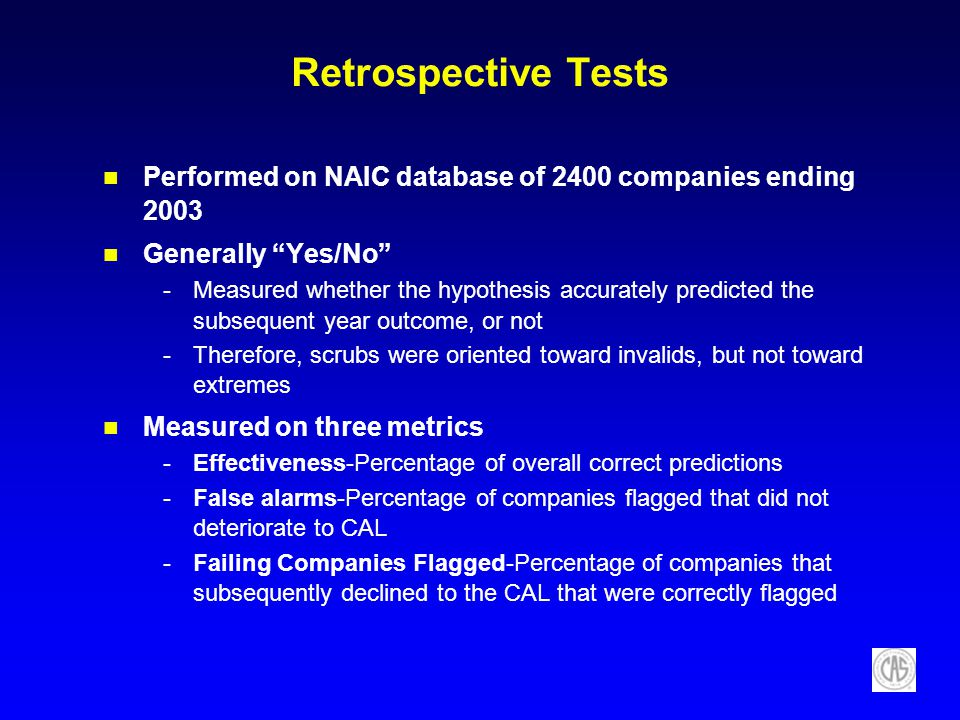 Retrospective Tests Performed on NAIC database of 2400 companies ending 2003 Generally Yes/No -Measured whether the hypothesis accurately predicted th