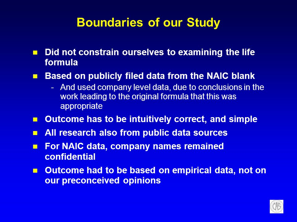 Boundaries of our Study Did not constrain ourselves to examining the life formula Based on publicly filed data from the NAIC blank -And used company l