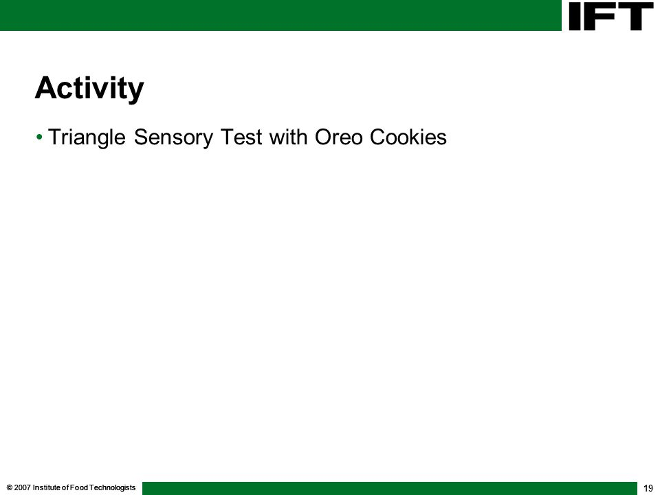 © 2007 Institute of Food Technologists 19 Activity Triangle Sensory Test with Oreo Cookies