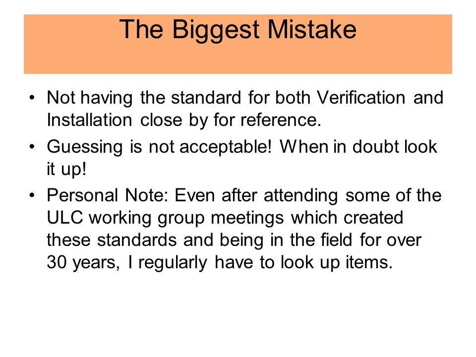 The Biggest Mistake Not having the standard for both Verification and Installation close by for reference.
