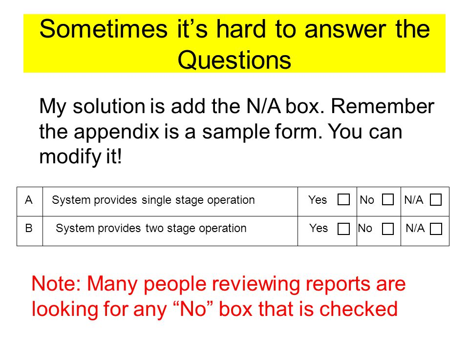 Note: Many people reviewing reports are looking for any No box that is checked Sometimes its hard to answer the Questions A System provides single stage operation Yes No N/A B System provides two stage operation Yes No N/A My solution is add the N/A box.