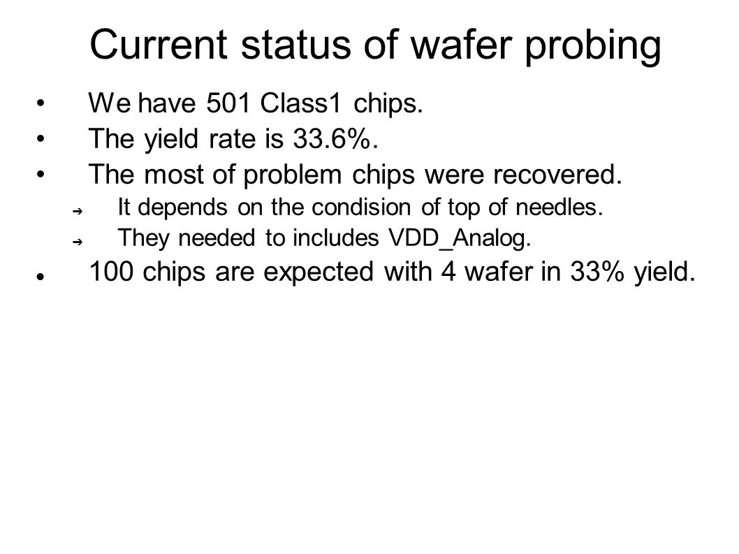 Current status of wafer probing We have 501 Class1 chips.