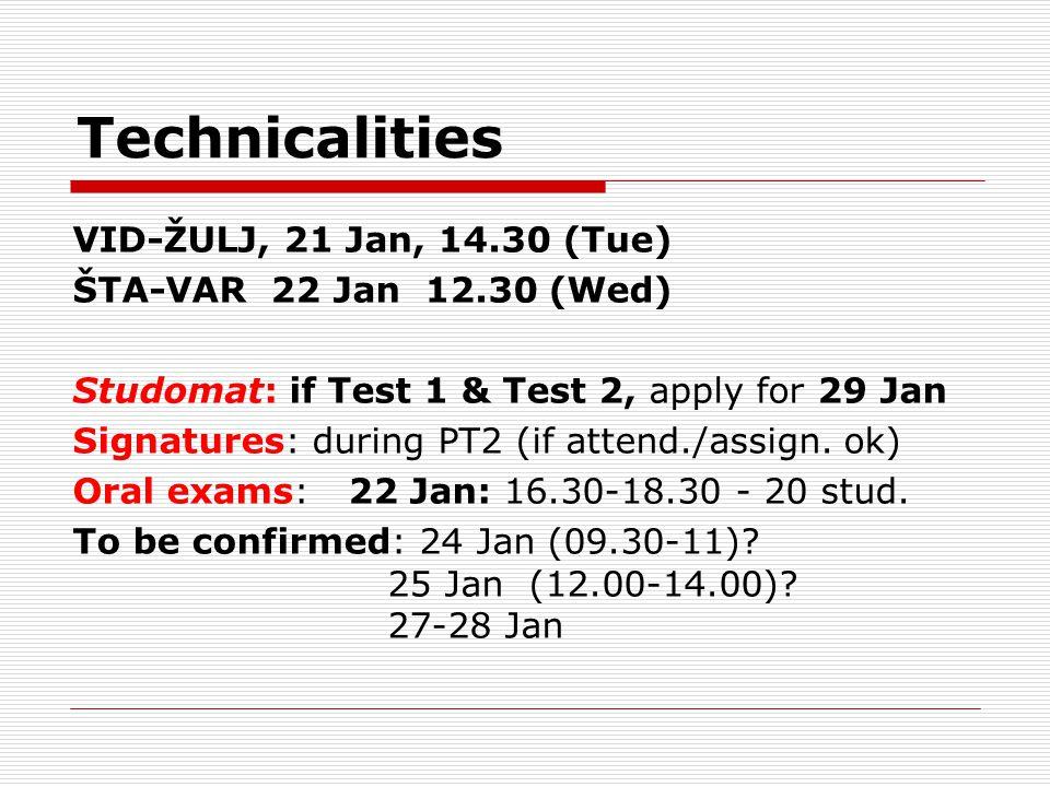 Technicalities VID-ŽULJ, 21 Jan, 14.30 (Tue) ŠTA-VAR 22 Jan 12.30 (Wed) Studomat: if Test 1 & Test 2, apply for 29 Jan Signatures: during PT2 (if attend./assign.