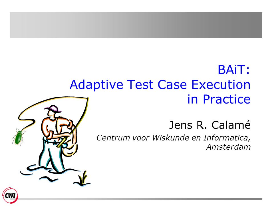 BAiT: Adaptive Test Case Execution in Practice Jens R.