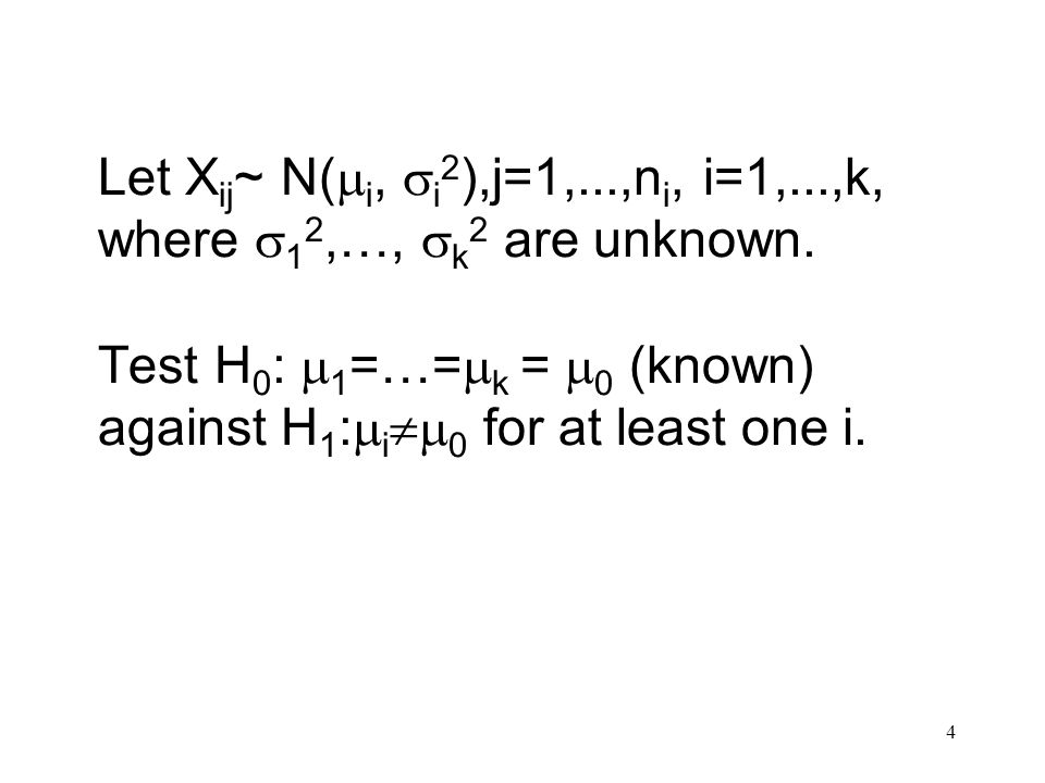 4 Let X ij ~ N( i, i 2 ),j=1,...,n i, i=1,...,k, where 1 2,…, k 2 are unknown.