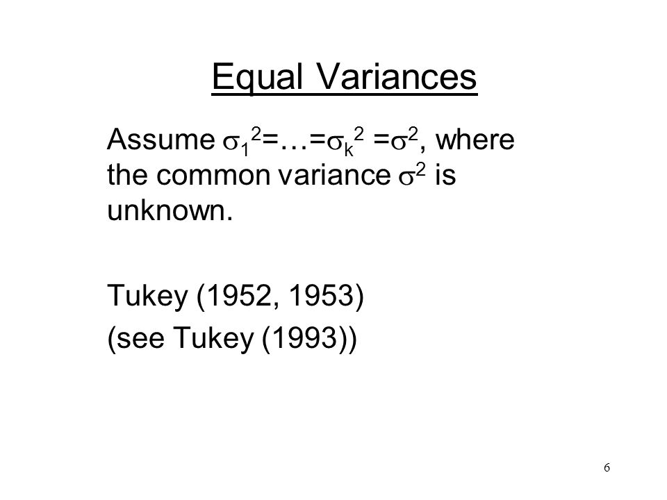 6 Equal Variances Assume 1 2 =…= k 2 = 2, where the common variance 2 is unknown.