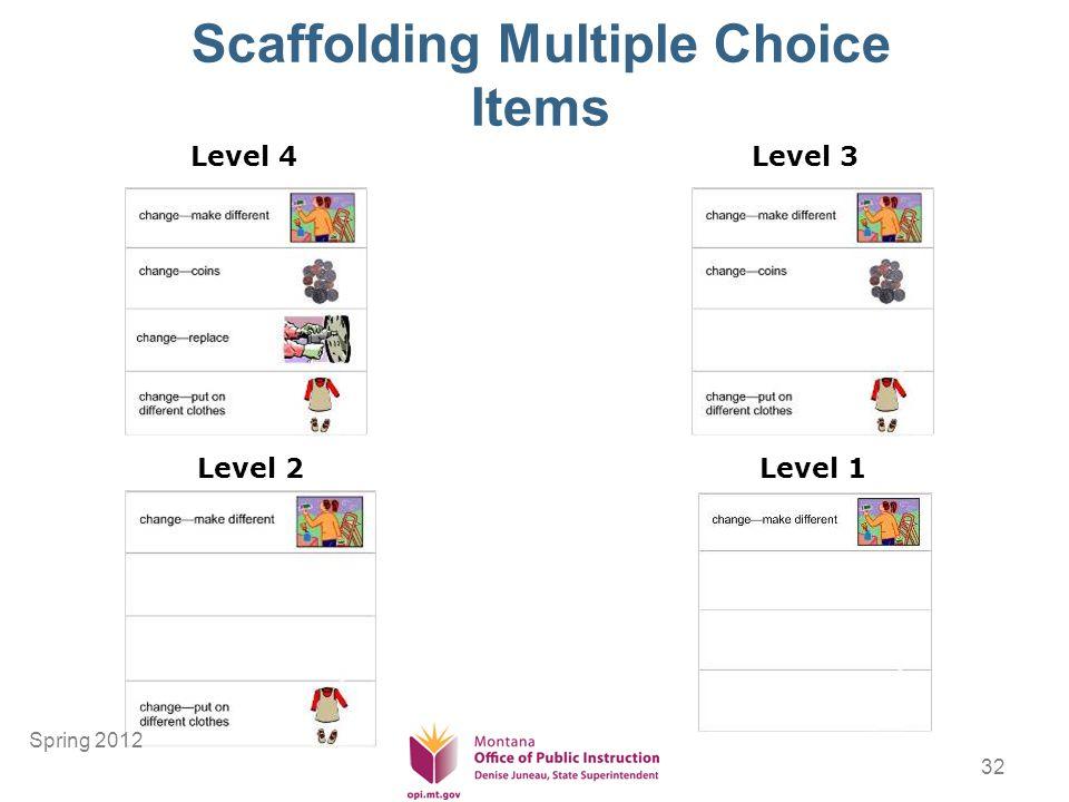 32 Scaffolding Multiple Choice Items Level 4 Level 3 Level 2 Level 1 Spring 2012