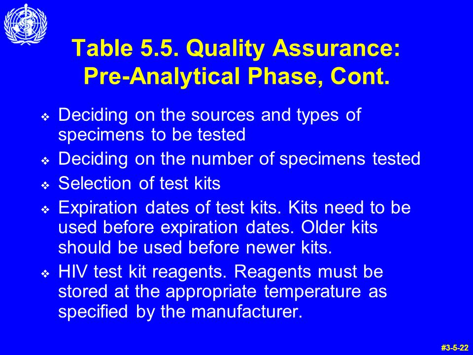 Table 5.5. Quality Assurance: Pre-Analytical Phase, Cont. Deciding on the sources and types of specimens to be tested Deciding on the number of specim