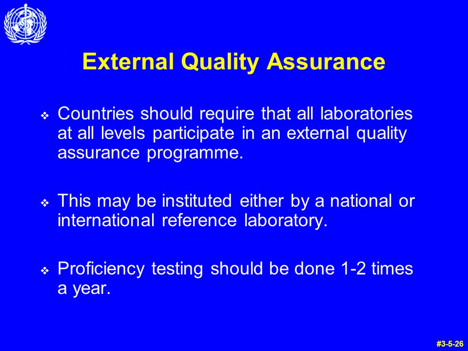 External Quality Assurance Countries should require that all laboratories at all levels participate in an external quality assurance programme. This m