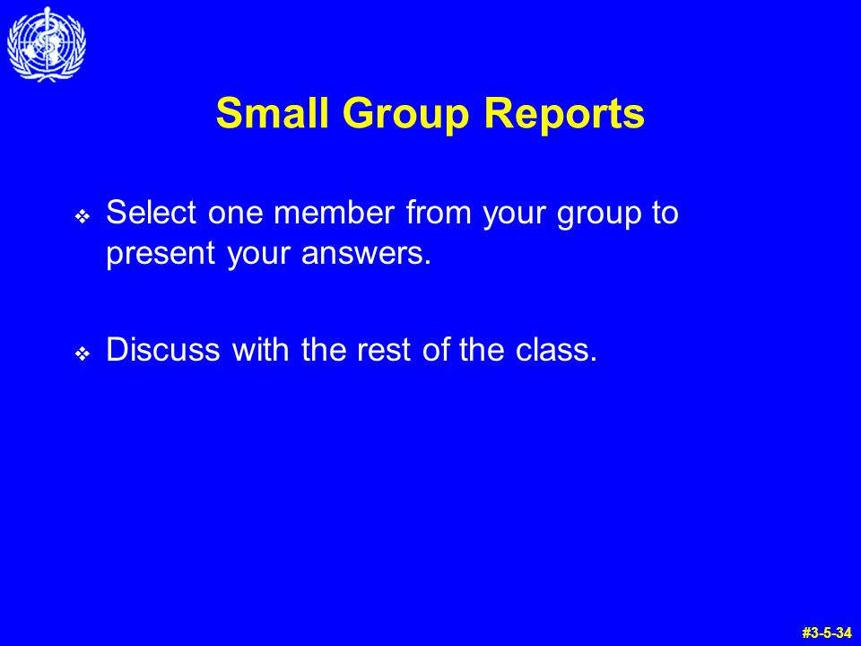 Small Group Reports Select one member from your group to present your answers. Discuss with the rest of the class. #3-5-34