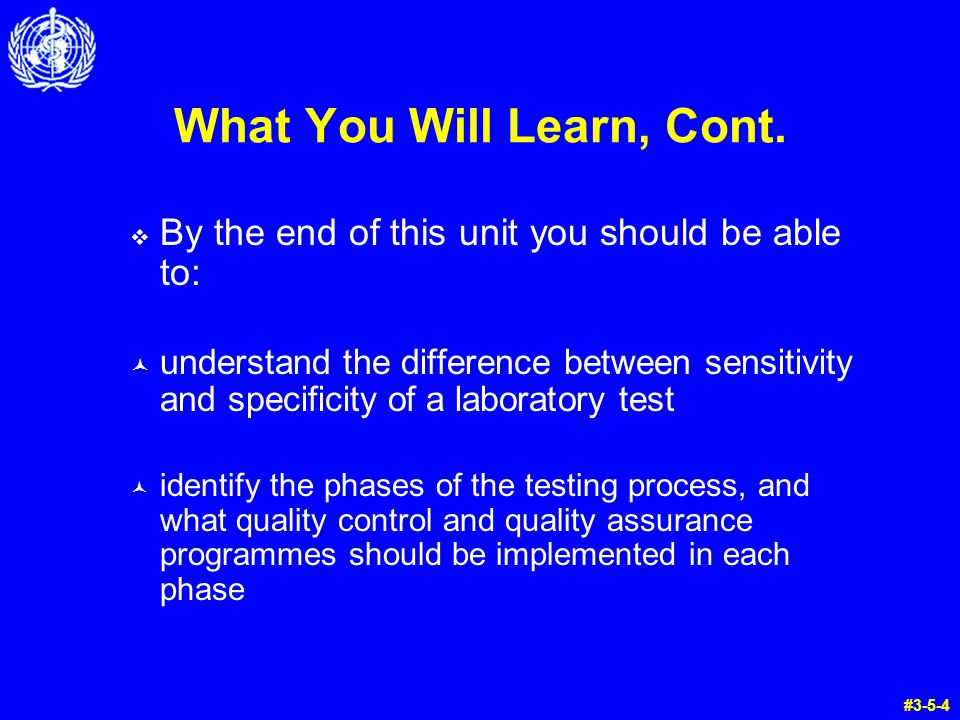 What You Will Learn, Cont. By the end of this unit you should be able to: © understand the difference between sensitivity and specificity of a laborat