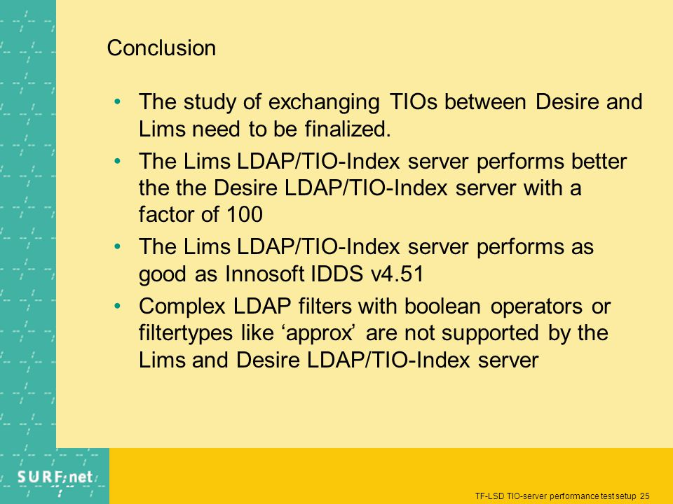 TF-LSD TIO-server performance test setup 25 Conclusion The study of exchanging TIOs between Desire and Lims need to be finalized. The Lims LDAP/TIO-In
