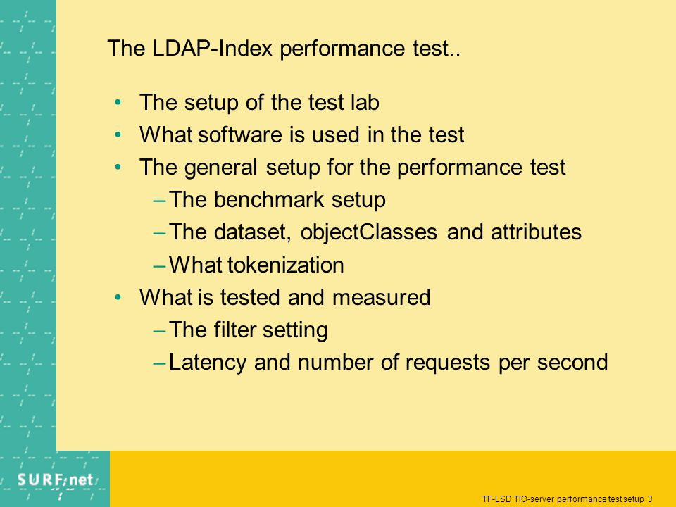 TF-LSD TIO-server performance test setup 3 The LDAP-Index performance test.. The setup of the test lab What software is used in the test The general s
