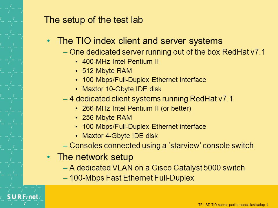 TF-LSD TIO-server performance test setup 4 The setup of the test lab The TIO index client and server systems –One dedicated server running out of the