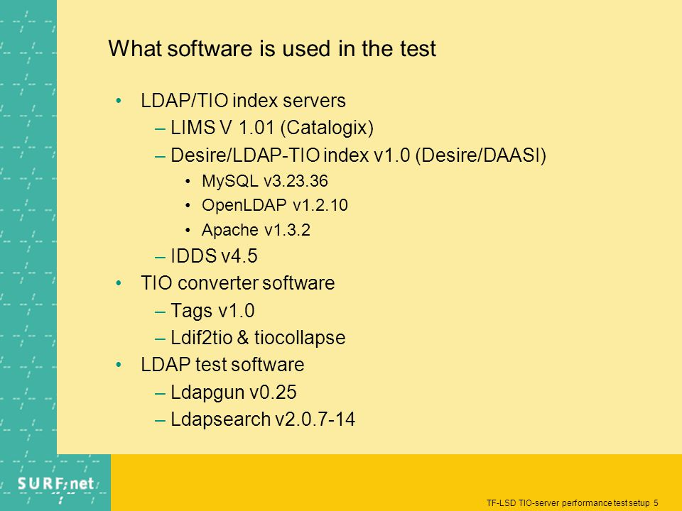 TF-LSD TIO-server performance test setup 5 What software is used in the test LDAP/TIO index servers –LIMS V 1.01 (Catalogix) –Desire/LDAP-TIO index v1
