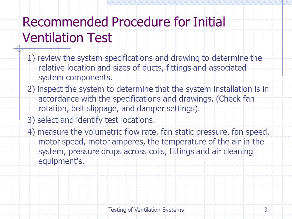 Testing of Ventilation Systems3 Recommended Procedure for Initial Ventilation Test 1) review the system specifications and drawing to determine the re