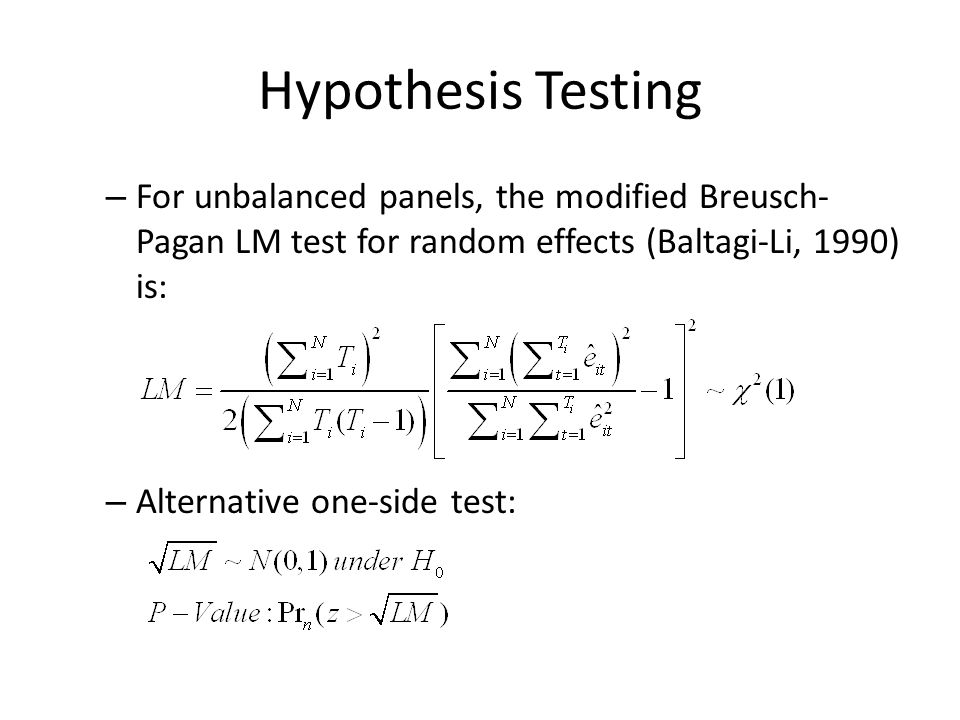 Hypothesis Testing – For unbalanced panels, the modified Breusch- Pagan LM test for random effects (Baltagi-Li, 1990) is: – Alternative one-side test:
