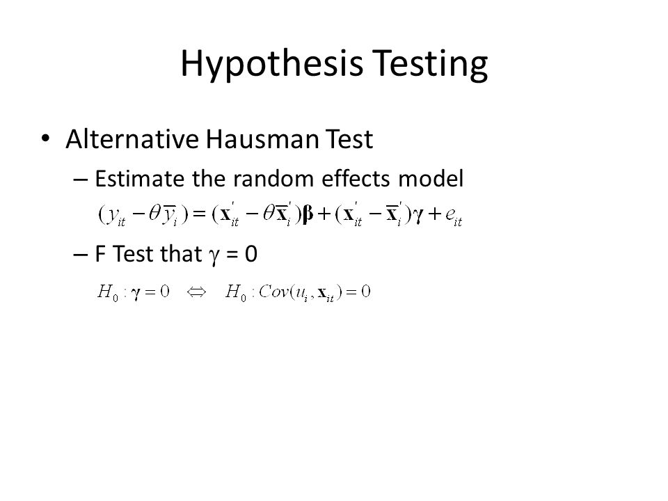 Hypothesis Testing Alternative Hausman Test – Estimate the random effects model – F Test that = 0