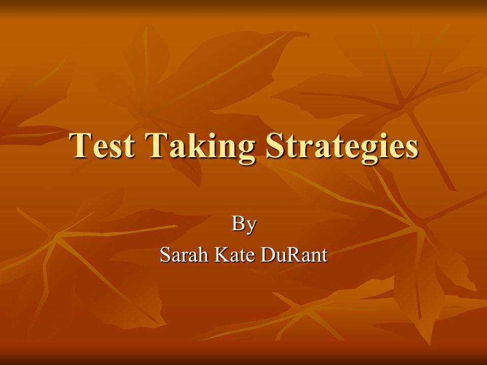 Test Taking Strategies By Sarah Kate DuRant