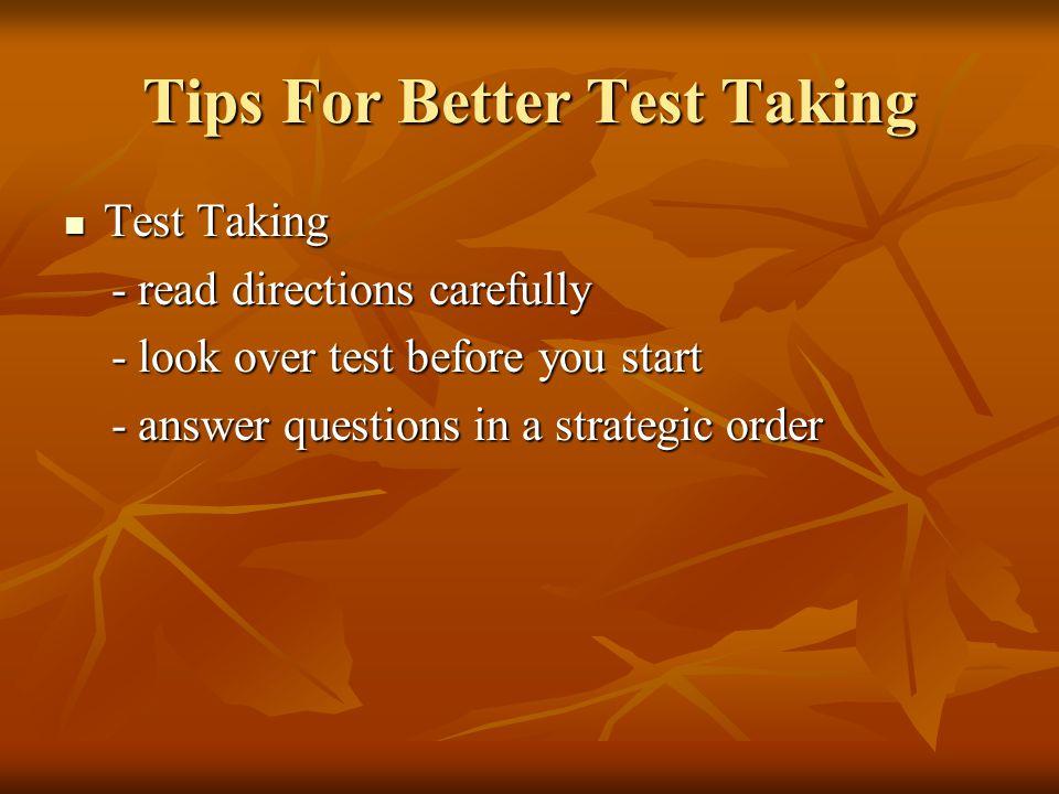 Tips For Better Test Taking Test Taking Test Taking - read directions carefully - read directions carefully - look over test before you start - look o