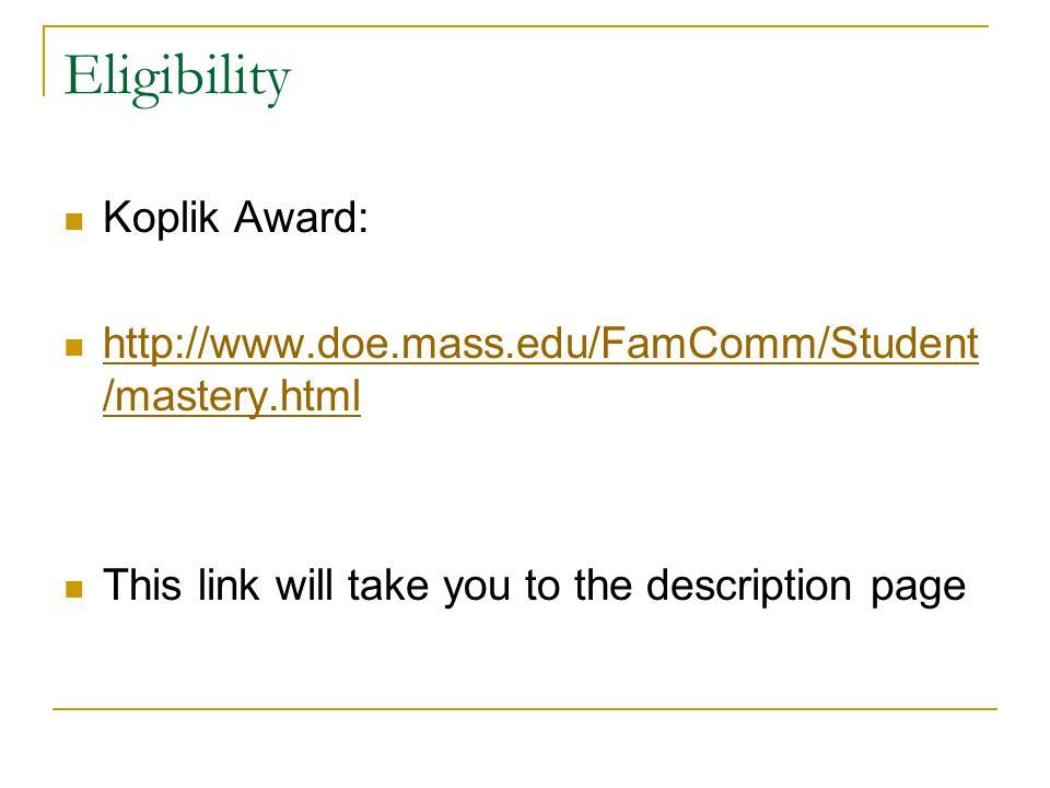 Eligibility Koplik Award: http://www.doe.mass.edu/FamComm/Student /mastery.html http://www.doe.mass.edu/FamComm/Student /mastery.html This link will t