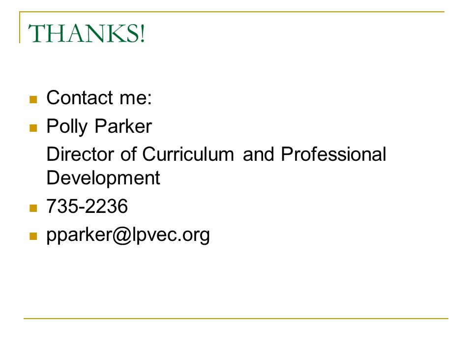 THANKS! Contact me: Polly Parker Director of Curriculum and Professional Development 735-2236 pparker@lpvec.org