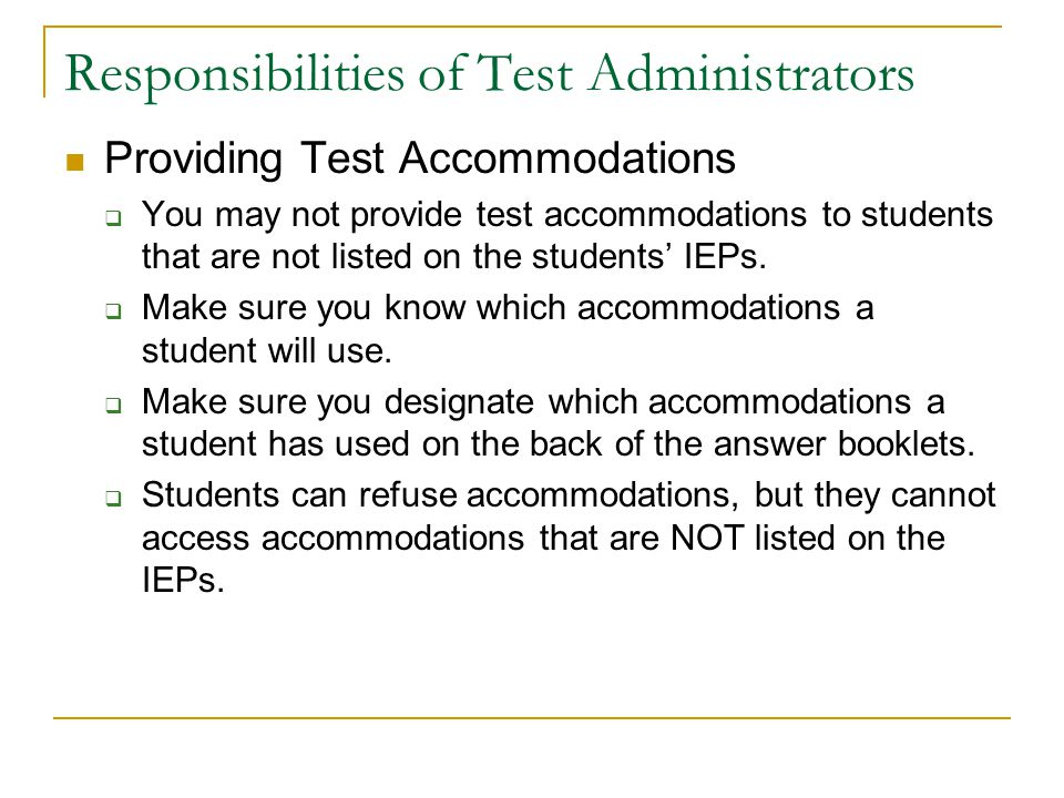 Responsibilities of Test Administrators Providing Test Accommodations You may not provide test accommodations to students that are not listed on the s